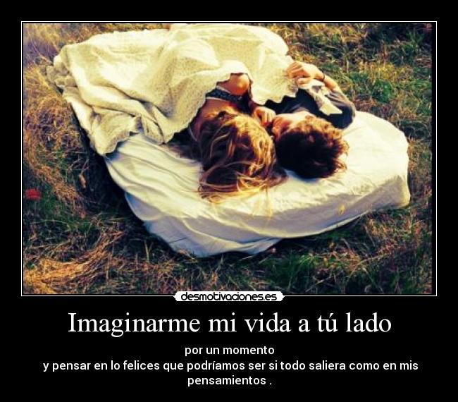 Imaginarme mi vida a tú lado | Desmotivaciones