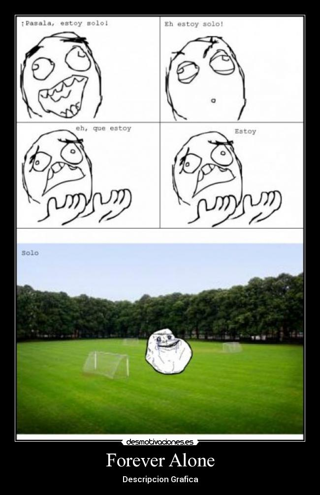 Forever Alone - Descripcion Grafica