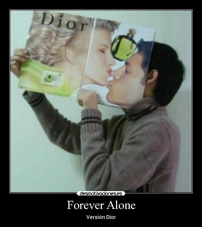 carteles forever alone version dior desmotivaciones