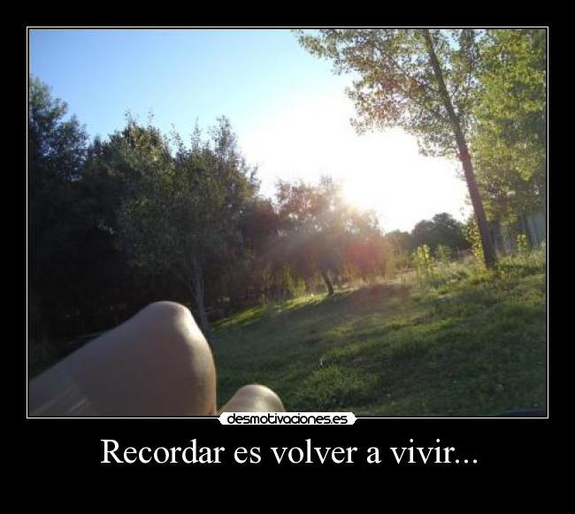 Recordar es volver a vivir