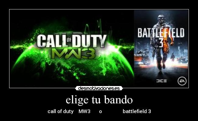 elige tu bando - call of duty    MW3       o                 battlefield 3