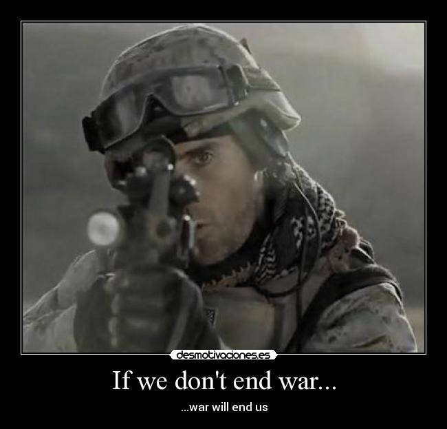 If we dont end war... - ...war will end us