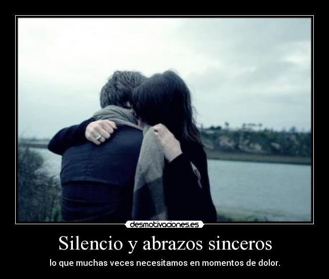 Silencio Y Abrazos Sinceros Desmotivaciones