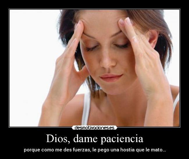 Dios Dame Paciencia Desmotivaciones