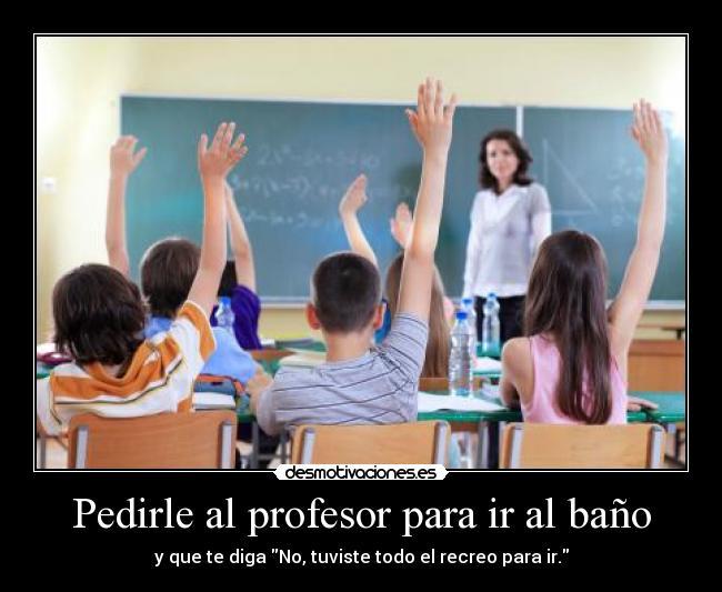 Imagenes De Ir Al Baño:Pedirle al profesor para ir al baño