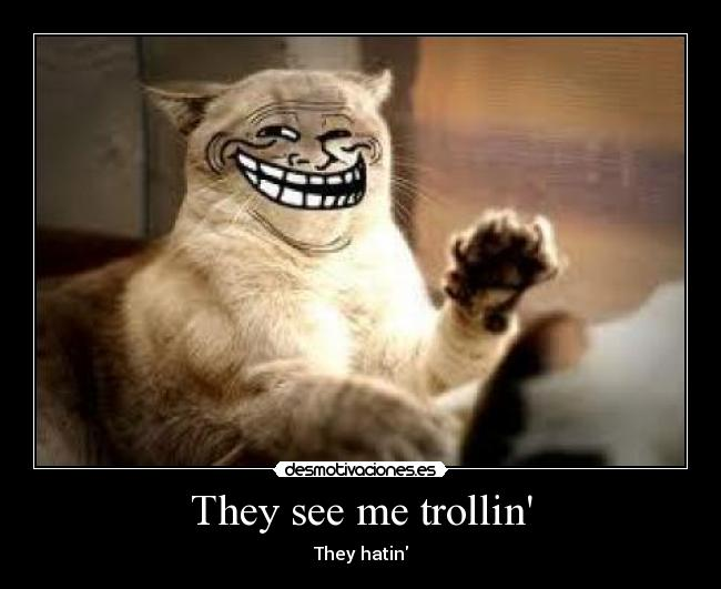 They see me trollin - They hatin