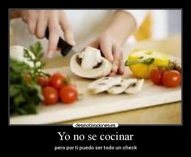 No Se Cocinar | Yo No Se Cocinar Desmotivaciones