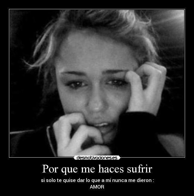 Porque me haces llorar