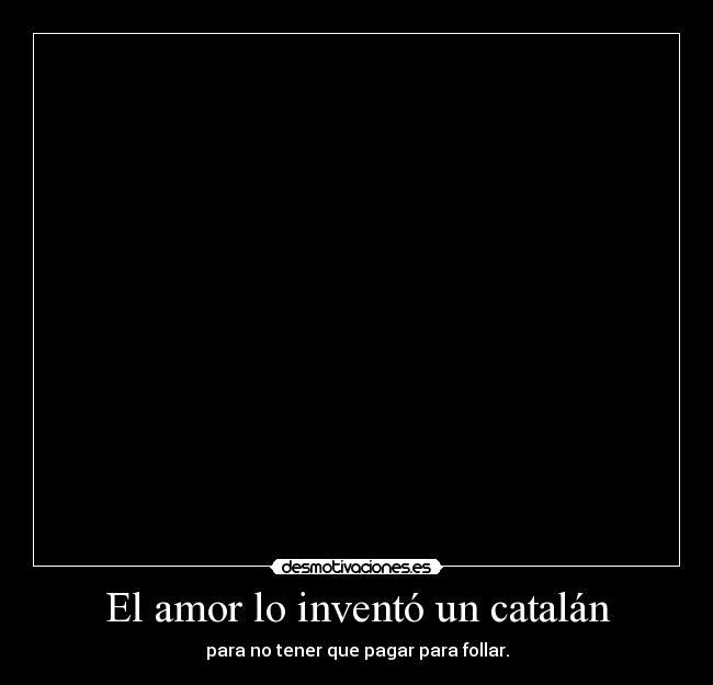 El amor lo invent un catal n desmotivaciones - Amor en catalan ...