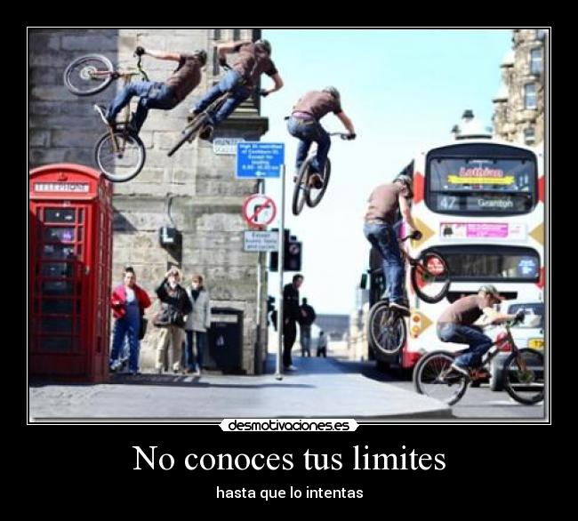 No conoces tus limites - hasta que lo intentas