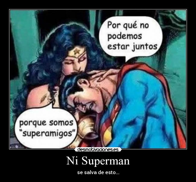 Ni Superman - se salva de esto...