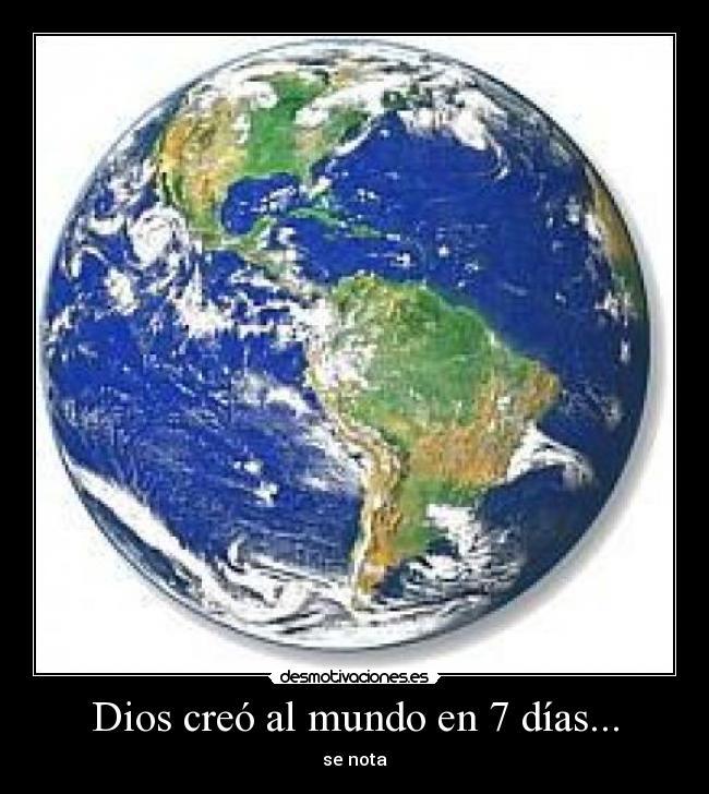 Dios cre al mundo en 7 d as desmotivaciones for En 7 dias dios creo el mundo