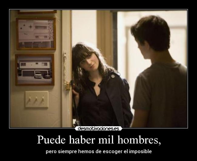 Puede haber mil hombres, - pero siempre hemos de escoger el imposible