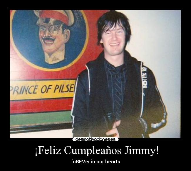 ¡Feliz Cumpleaños Jimmy! - foREVer in our hearts