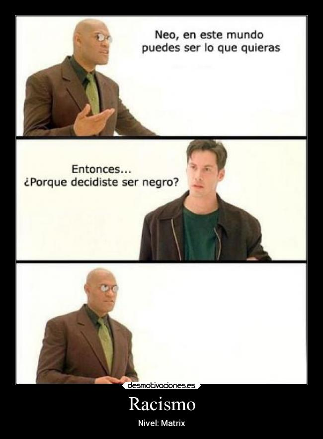 Racismo - Nivel: Matrix