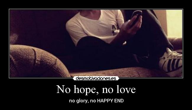 No hope, no love - no glory, no HAPPY END