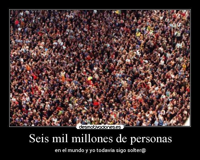 carteles soltero soltera persona personas amor seis mil mundo solteros solteras desmotivaciones