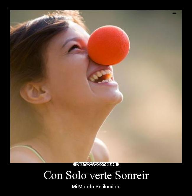 http://img.desmotivaciones.es/201203/ConSoloverteSonreirMiMundoSeIlumina.jpg