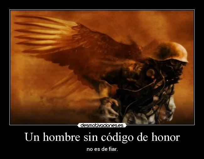 Un hombre sin código de honor - no es de fiar.