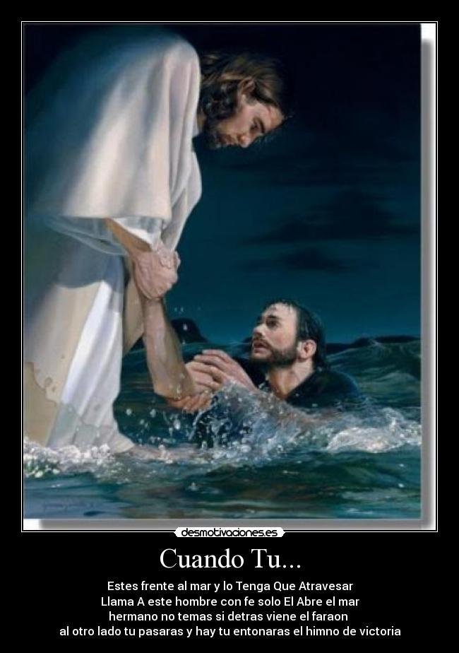 llama a ese hombre con fe solo el abre el mar
