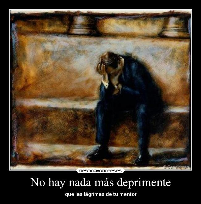 No hay nada ms deprimente - que las lgrimas de tu mentor