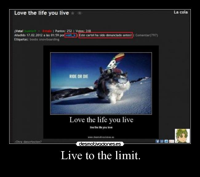 Live to the limit. -