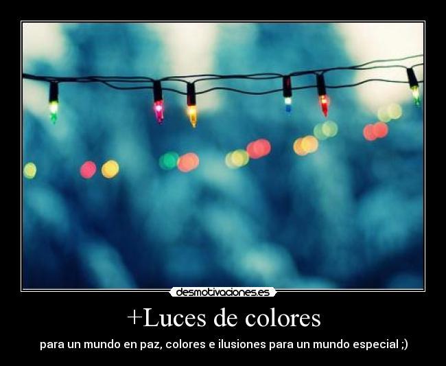 Luces de colores desmotivaciones for Luces de colores