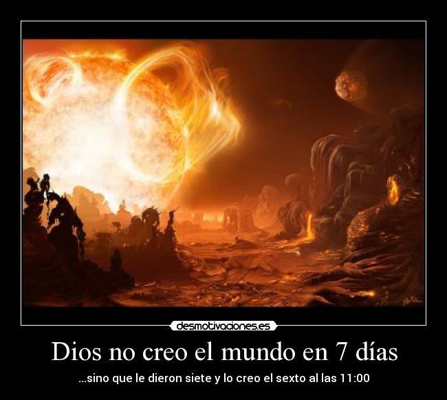 Usuario hunter3 desmotivaciones for En 7 dias dios creo el mundo