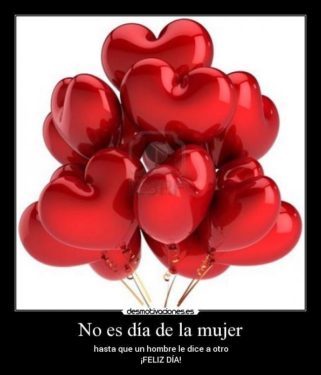 No Es Dia De La Mujer Desmotivaciones Feliz dia de la mujer boliviana, feliz. desmotivaciones es