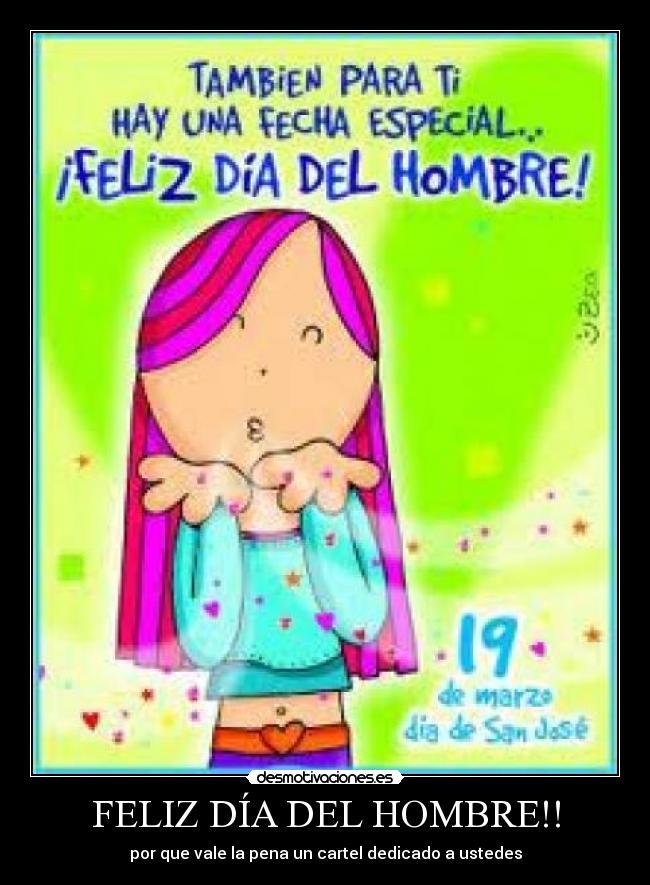 FELIZ DÍA DEL HOMBRE!! - por que vale la pena un cartel dedicado a ustedes