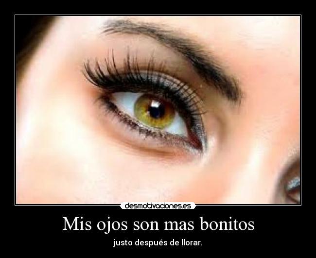 Mis Ojos Son Mas Bonitos Desmotivaciones