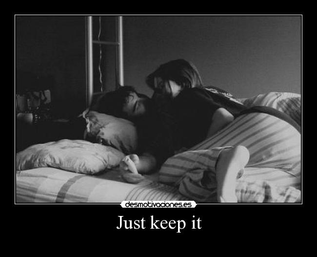 Just keep it -