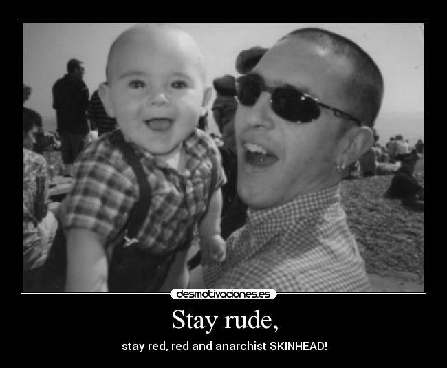 Stay rude, - stay red, red and anarchist SKINHEAD!