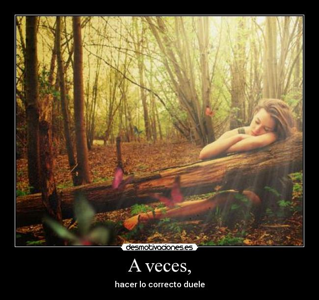 A veces, - hacer lo correcto duele