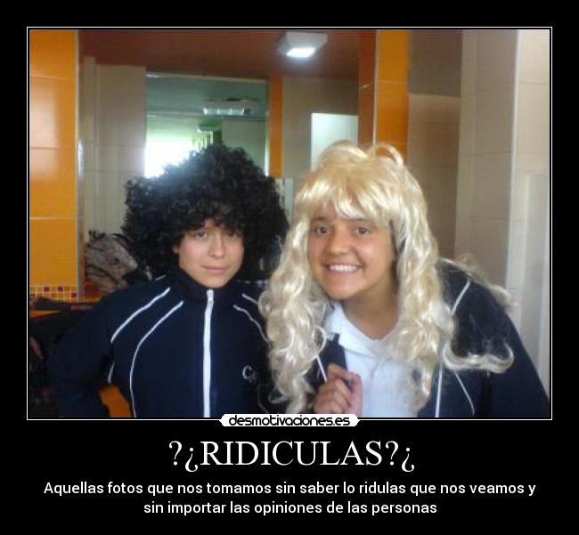?¿RIDICULAS?¿ -