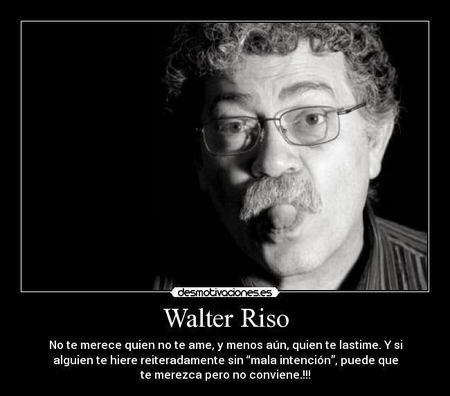 Walter riso desmotivaciones for Frases de walter riso
