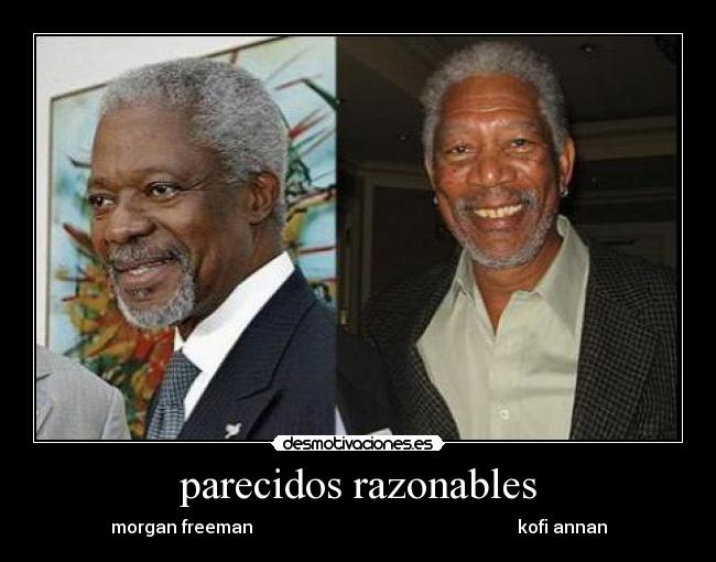 parecidos razonables - morgan freeman                                                            kofi annan