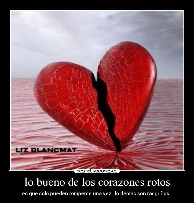 lo bueno de los corazones rotos - desmotivaciones.