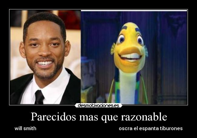 Parecidos mas que razonable - will smith                                                                    oscra el espanta tiburones