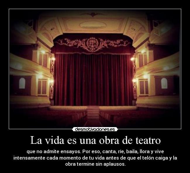 La vida es una obra de teatro desmotivaciones for La cocina obra de teatro