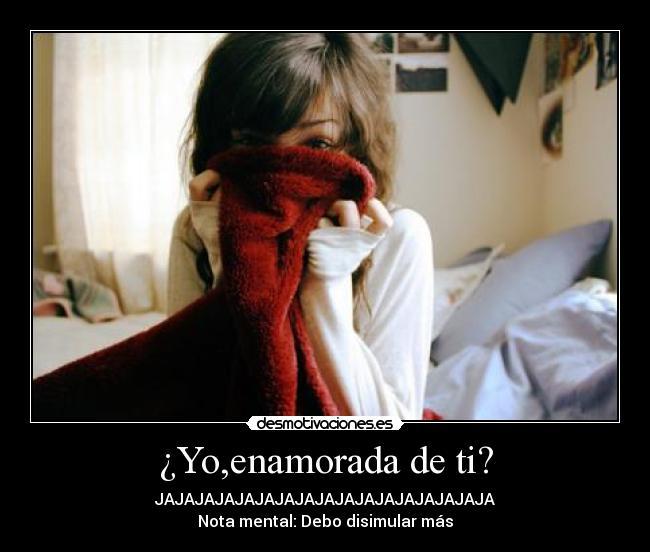 ¿Yo,enamorada de ti?