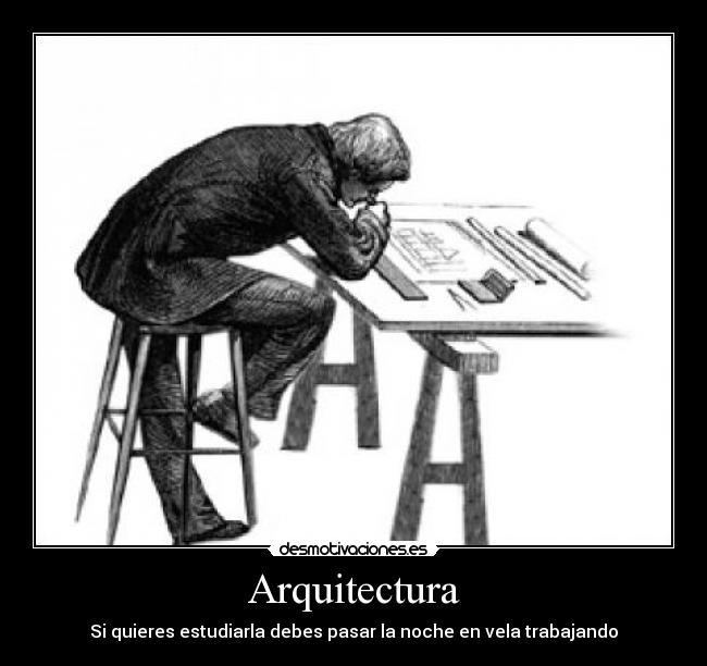 Arquitectura desmotivaciones for Arquitectura anos de carrera
