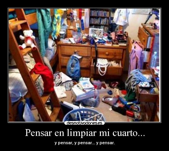 Pensar en limpiar mi cuarto desmotivaciones - Como limpiar una habitacion ...