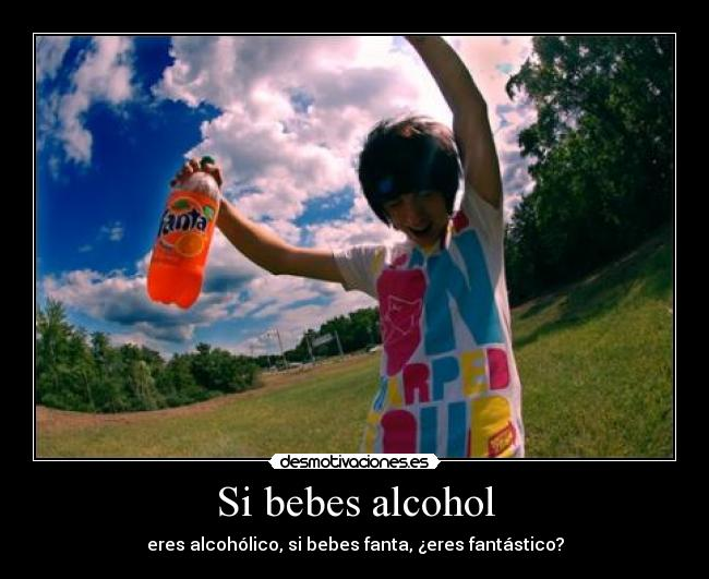Si bebes alcohol -