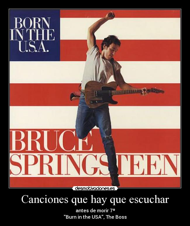 Canciones que hay que escuchar - antes de morir 7º Burn in the USA, The Boss