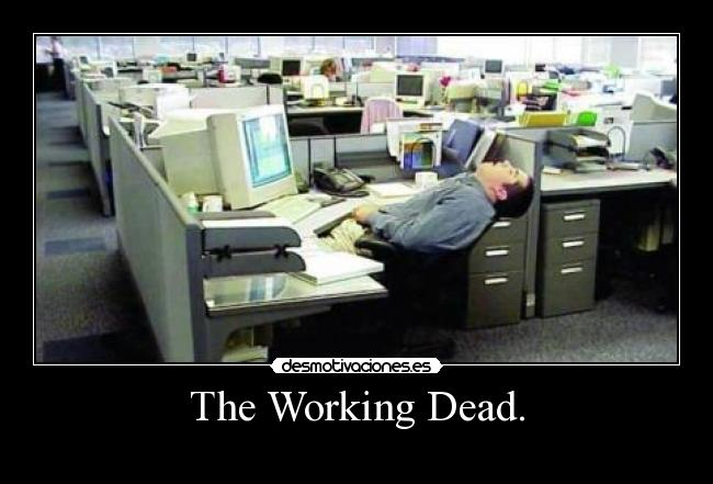 The Working Dead. -
