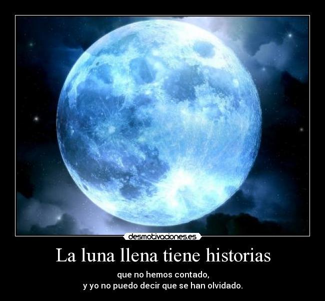 La luna llena tiene historias desmotivaciones for Cuando es luna llena