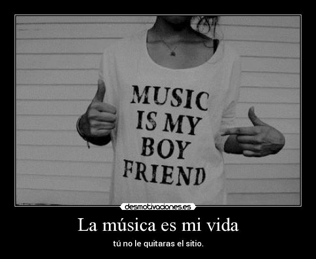 La música es mi vida | Desmotivaciones - 36.1KB