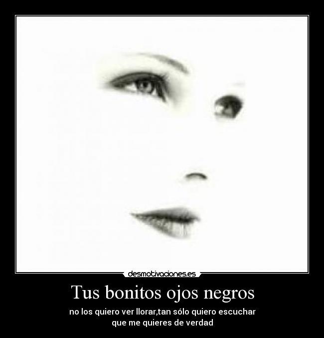 Tus Bonitos Ojos Negros Desmotivaciones