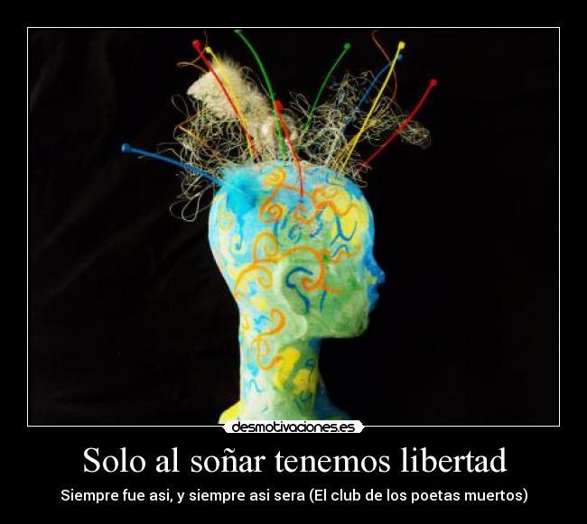 Solo Al Soñar Tenemos Libertad Desmotivaciones